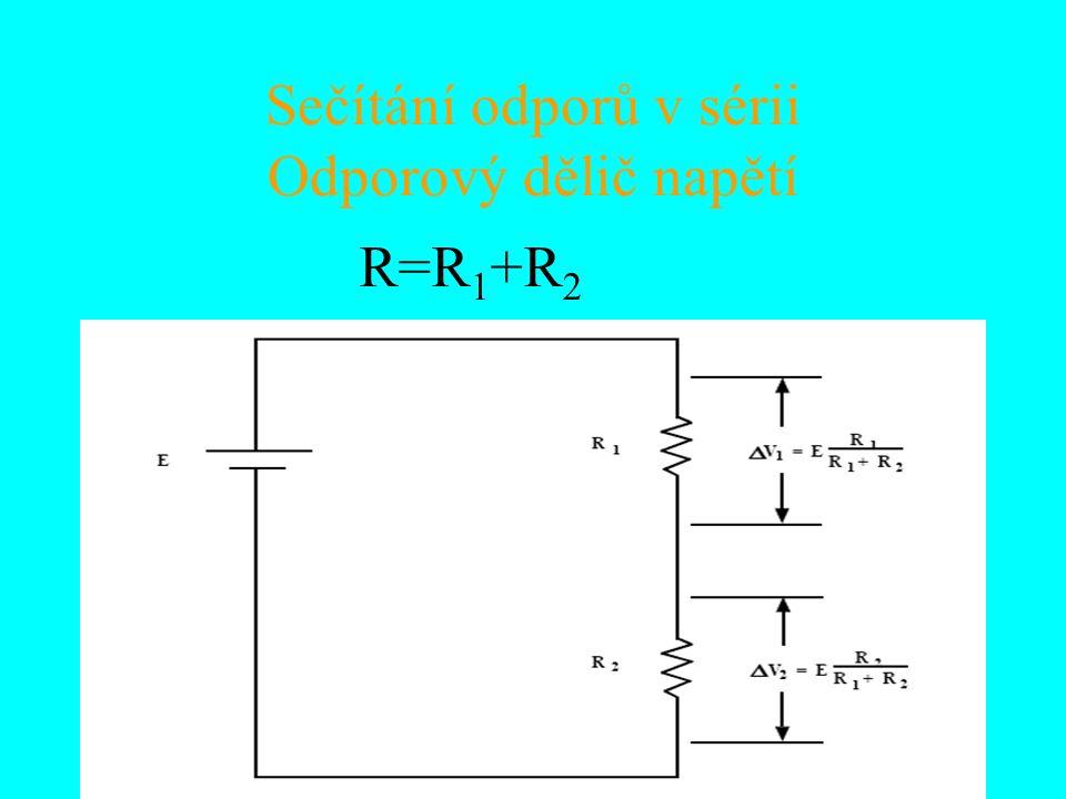 Sečítání odporů v sérii Odporový dělič napětí R=R 1 +R 2