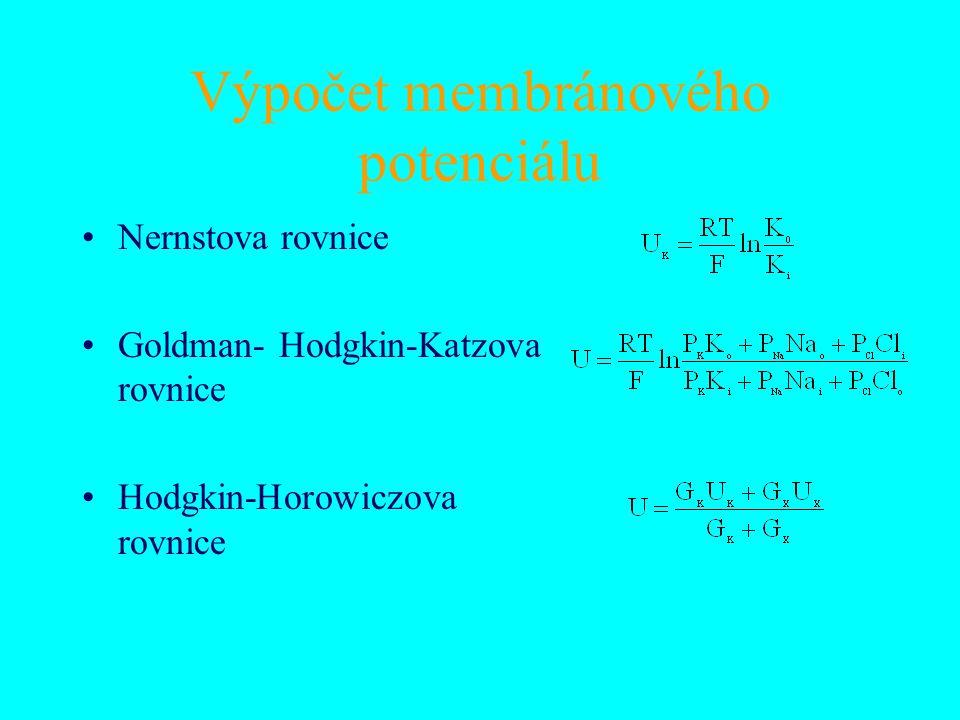 Výpočet membránového potenciálu Nernstova rovnice Goldman- Hodgkin-Katzova rovnice Hodgkin-Horowiczova rovnice