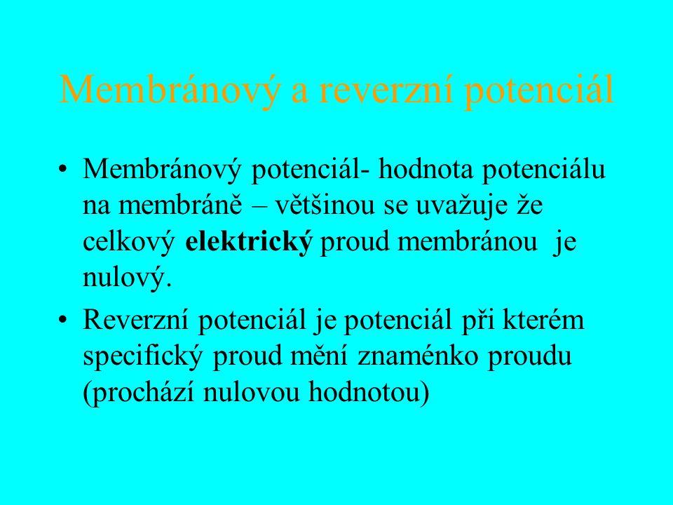 Membránový a reverzní potenciál Membránový potenciál- hodnota potenciálu na membráně – většinou se uvažuje že celkový elektrický proud membránou je nulový.