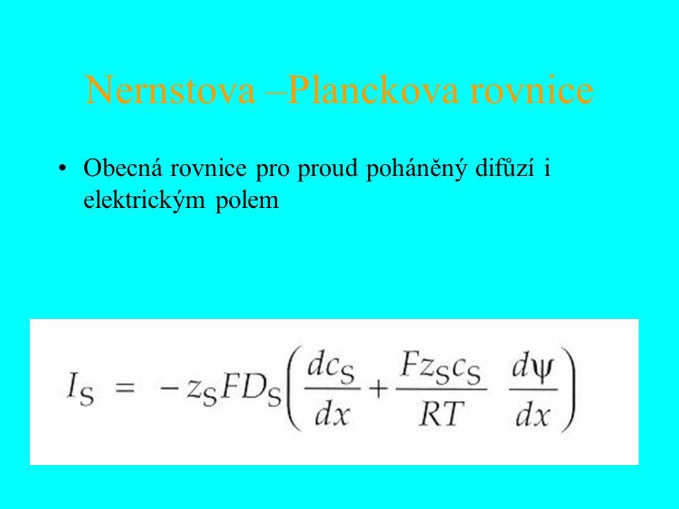Nernstova –Planckova rovnice Obecná rovnice pro proud poháněný difůzí i elektrickým polem