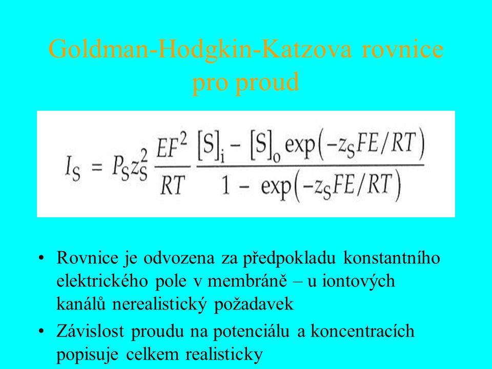 Goldman-Hodgkin-Katzova rovnice pro proud Rovnice je odvozena za předpokladu konstantního elektrického pole v membráně – u iontových kanálů nerealistický požadavek Závislost proudu na potenciálu a koncentracích popisuje celkem realisticky