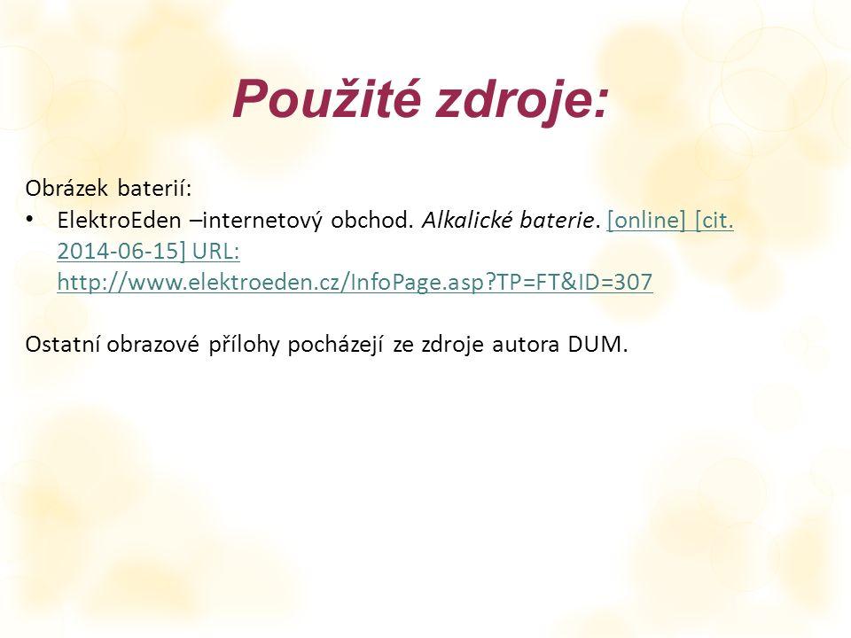 Použité zdroje: Obrázek baterií: ElektroEden –internetový obchod. Alkalické baterie. [online] [cit. 2014-06-15] URL: http://www.elektroeden.cz/InfoPag