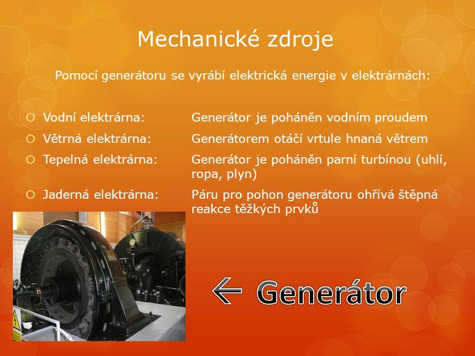 Mechanické zdroje Pomocí generátoru se vyrábí elektrická energie v elektrárnách:  Vodní elektrárna:Generátor je poháněn vodním proudem  Větrná elekt