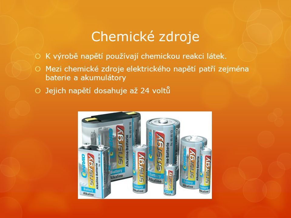 Chemické zdroje  K výrobě napětí používají chemickou reakci látek.  Mezi chemické zdroje elektrického napětí patří zejména baterie a akumulátory  J