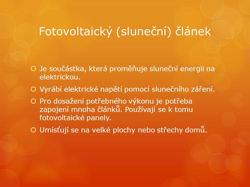 Fotovoltaický (sluneční) článek  Je součástka, která proměňuje sluneční energii na elektrickou.  Vyrábí elektrické napětí pomocí slunečního záření.