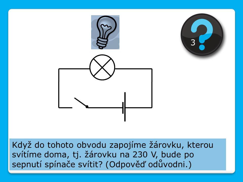 Když do tohoto obvodu zapojíme žárovku, kterou svítíme doma, tj. žárovku na 230 V, bude po sepnutí spínače svítit? (Odpověď odůvodni.) 3