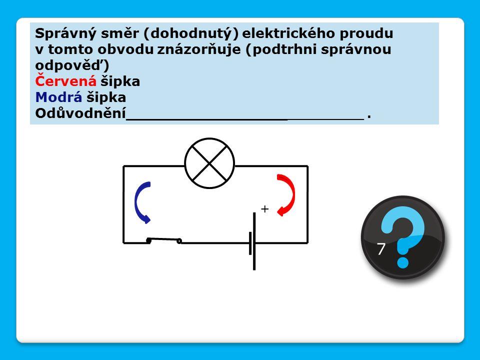 Správný směr (dohodnutý) elektrického proudu v tomto obvodu znázorňuje (podtrhni správnou odpověď) Červená šipka Modrá šipka Odůvodnění_________________ _________.