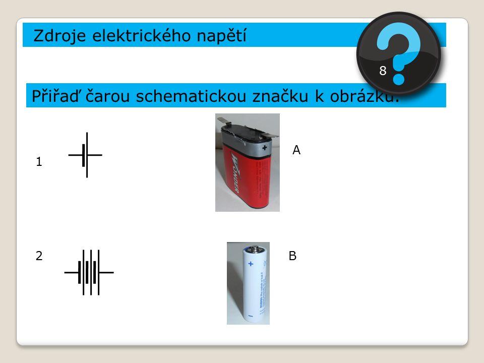 Zdroje elektrického napětí Přiřaď čarou schematickou značku k obrázku. 1 2B A 8