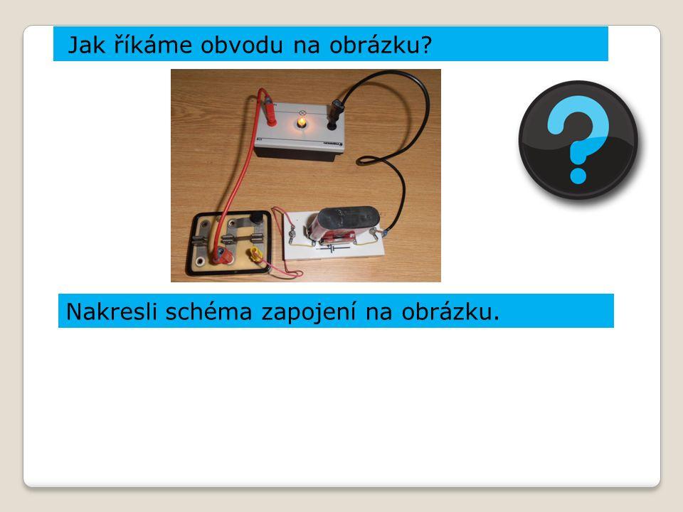 Nakresli schéma zapojení na obrázku. 14 Jak říkáme obvodu na obrázku?