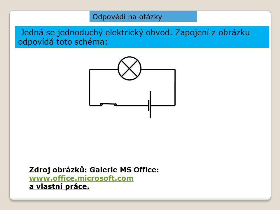 Jedná se jednoduchý elektrický obvod. Zapojení z obrázku odpovídá toto schéma: Zdroj obrázků: Galerie MS Office: www.office.microsoft.com www.office.m