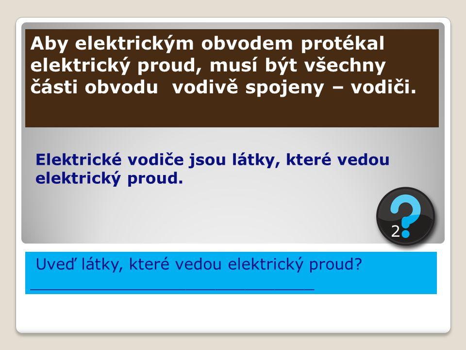Aby elektrickým obvodem protékal elektrický proud, musí být všechny části obvodu vodivě spojeny – vodiči. Elektrické vodiče jsou látky, které vedou el