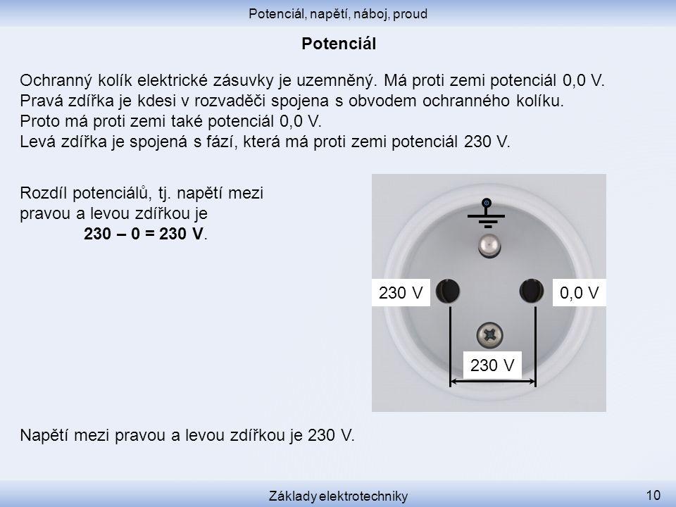 Ochranný kolík elektrické zásuvky je uzemněný. Má proti zemi potenciál 0,0 V.