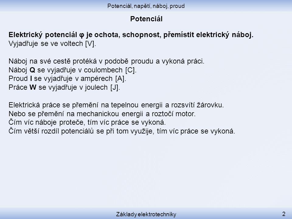Elektrický potenciál φ je ochota, schopnost, přemístit elektrický náboj.