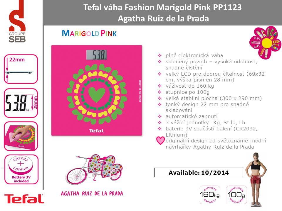 Tefal váha Fashion Marigold Pink PP1123 Agatha Ruiz de la Prada Available: 10/2014  plně elektronická váha  skleněný povrch – vysoká odolnost, snadné čistění  velký LCD pro dobrou čitelnost (69x32 cm, výška písmen 28 mm)  váživost do 160 kg  stupnice po 100g  velká stabilní plocha (300 x 290 mm)  tenký design 22 mm pro snadné skladování  automatické zapnutí  3 vážící jednotky: Kg, St.lb, Lb  baterie 3V součástí balení (CR2032, Lithium)  originální design od světoznámé módní návrhářky Agathy Ruiz de la Prada MARIGOLD PINKMARIGOLD PINK