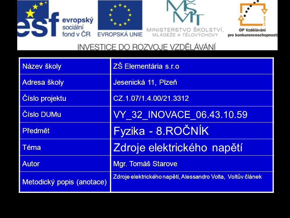 Název školyZŠ Elementária s.r.o Adresa školyJesenická 11, Plzeň Číslo projektuCZ.1.07/1.4.00/21.3312 Číslo DUMu VY_32_INOVACE_06.43.10.59 Předmět Fyzi