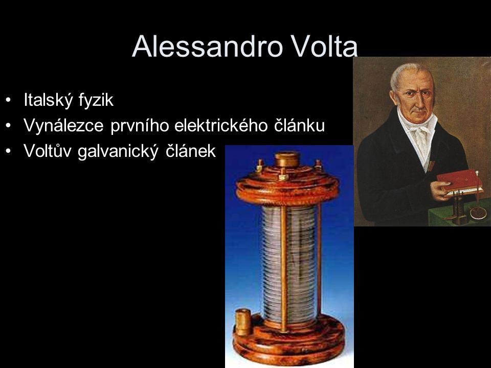 Alessandro Volta Italský fyzik Vynálezce prvního elektrického článku Voltův galvanický článek