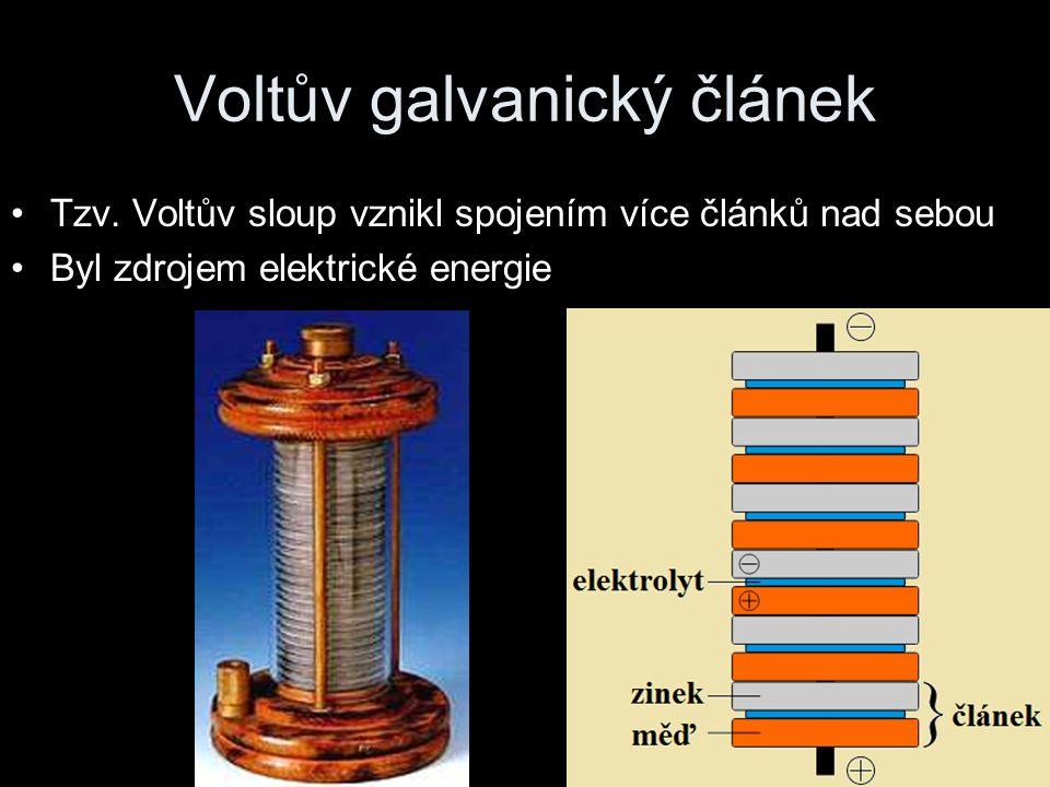 Voltův galvanický článek Tzv. Voltův sloup vznikl spojením více článků nad sebou Byl zdrojem elektrické energie