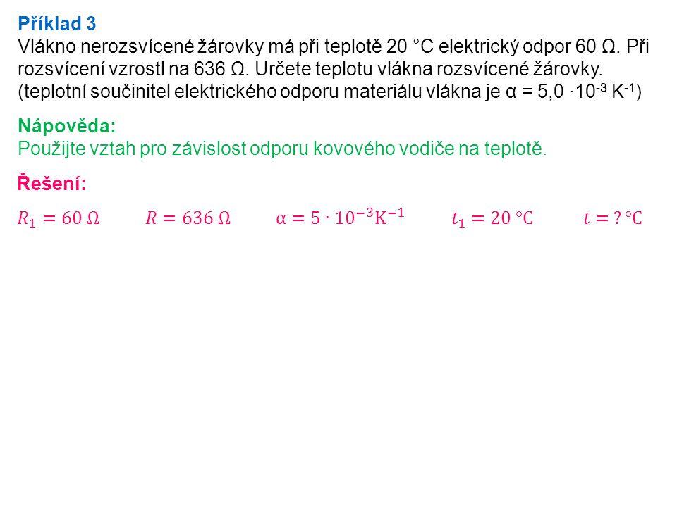 Příklad 3 Vlákno nerozsvícené žárovky má při teplotě 20 °C elektrický odpor 60 Ω.
