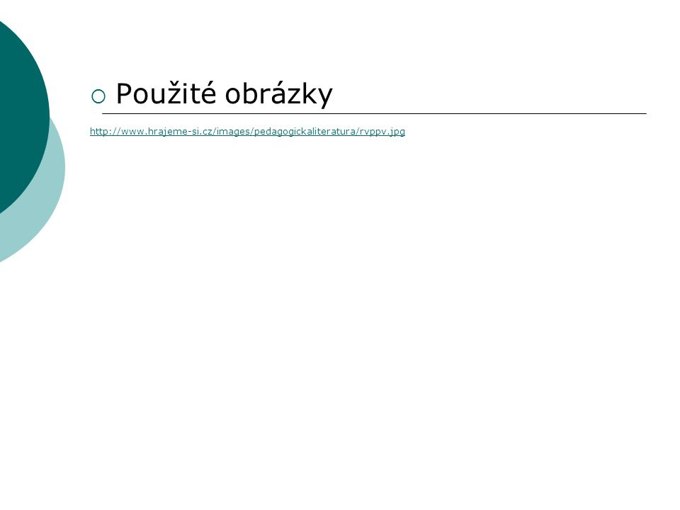  Použité obrázky http://www.hrajeme-si.cz/images/pedagogickaliteratura/rvppv.jpg