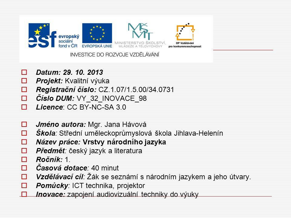  Datum: 29. 10. 2013  Projekt: Kvalitní výuka  Registrační číslo: CZ.1.07/1.5.00/34.0731  Číslo DUM: VY_32_INOVACE_98  Licence: CC BY-NC-SA 3.0 