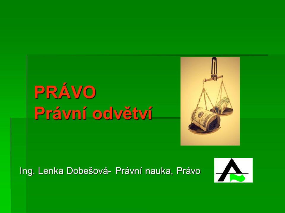 PRÁVO Právní odvětví Ing. Lenka Dobešová- Právní nauka, Právo