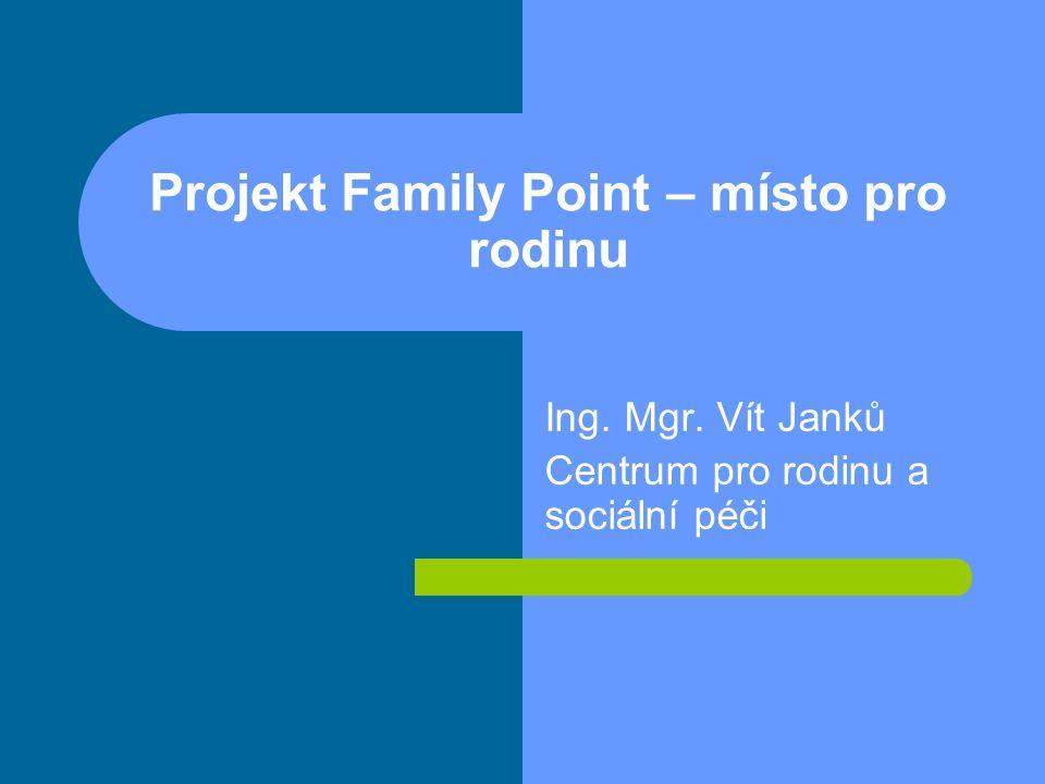 Family Point – místo pro rodinu Zřízení služby Family Point je konkrétním opatřením ke zlepšení životních podmínek rodin v obci.