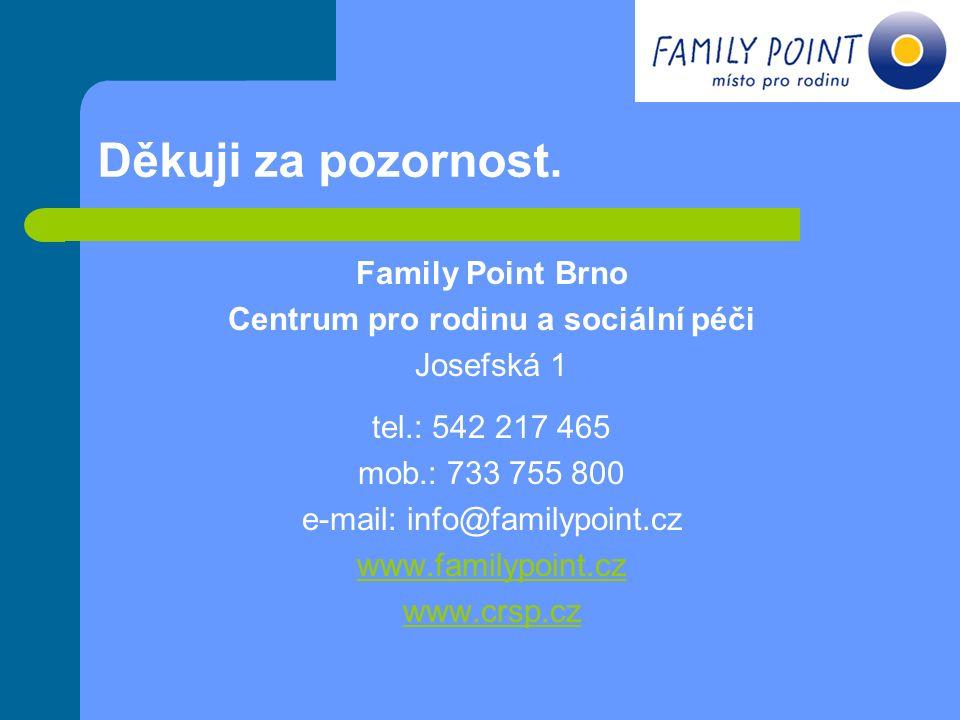 Děkuji za pozornost. Family Point Brno Centrum pro rodinu a sociální péči Josefská 1 tel.: 542 217 465 mob.: 733 755 800 e-mail: info@familypoint.cz w