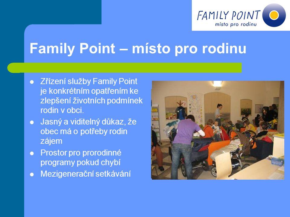 Family Point – cíle Nízkoprahová veřejná služba pro rodiny Zázemí pro péči o dítě (možnost přebalení, nakojení či nakrmení) Informace o prorodinných aktivitách a službách ve městě a v regionu Poradenství a nasměrování Místo pro klidovou činnost dětí a relaxaci