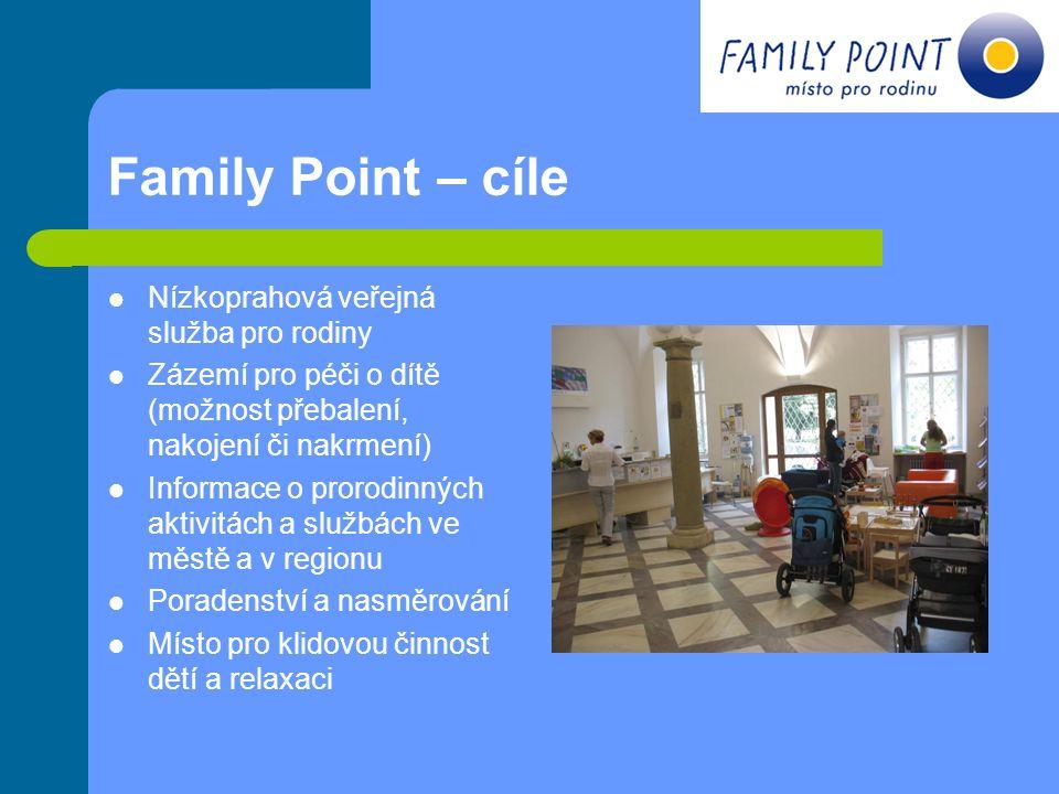 Family Point – cíle Nízkoprahová veřejná služba pro rodiny Zázemí pro péči o dítě (možnost přebalení, nakojení či nakrmení) Informace o prorodinných a