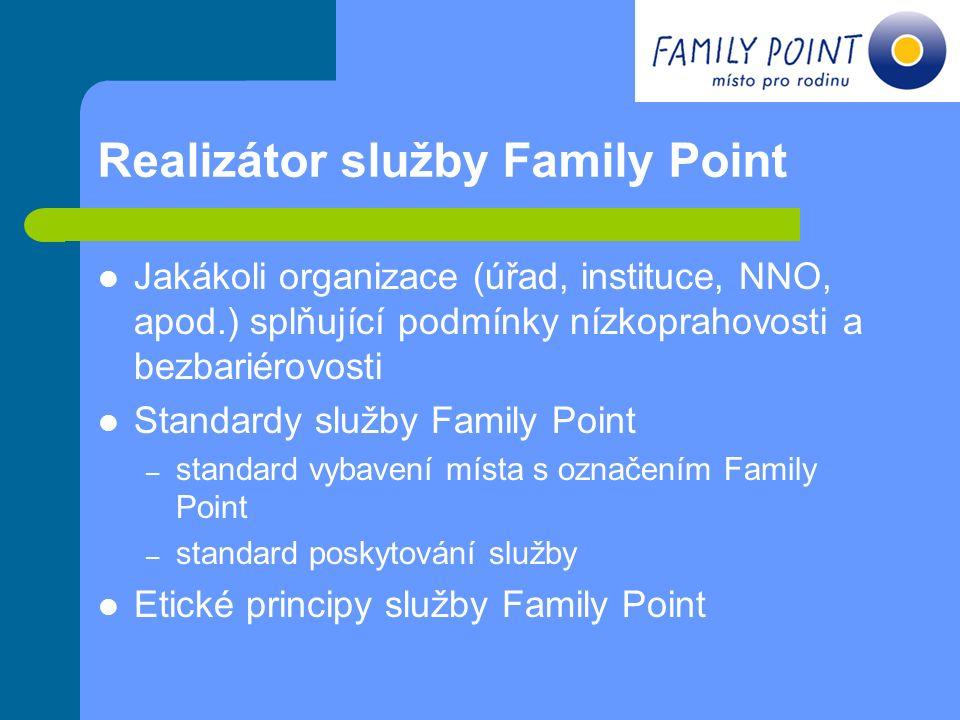Realizátor služby Family Point Jakákoli organizace (úřad, instituce, NNO, apod.) splňující podmínky nízkoprahovosti a bezbariérovosti Standardy služby