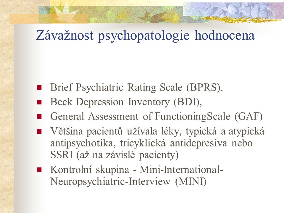 Závažnost psychopatologie hodnocena Brief Psychiatric Rating Scale (BPRS), Beck Depression Inventory (BDI), General Assessment of FunctioningScale (GA