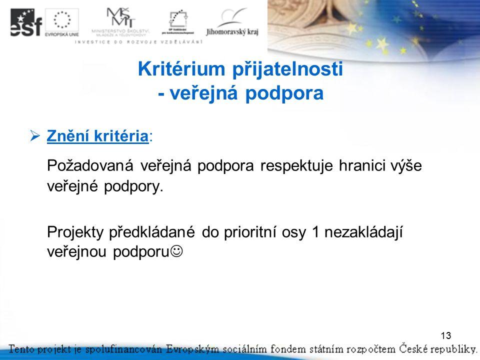 13 Kritérium přijatelnosti - veřejná podpora  Znění kritéria: Požadovaná veřejná podpora respektuje hranici výše veřejné podpory.
