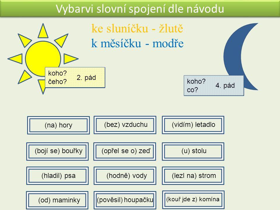 Vybarvi slovní spojení dle návodu ke sluníčku - žlutě k měsíčku - modře koho? čeho? 2. pád koho? co? 4. pád (na) hory (bez) vzduchu(vidím) letadlo (bo