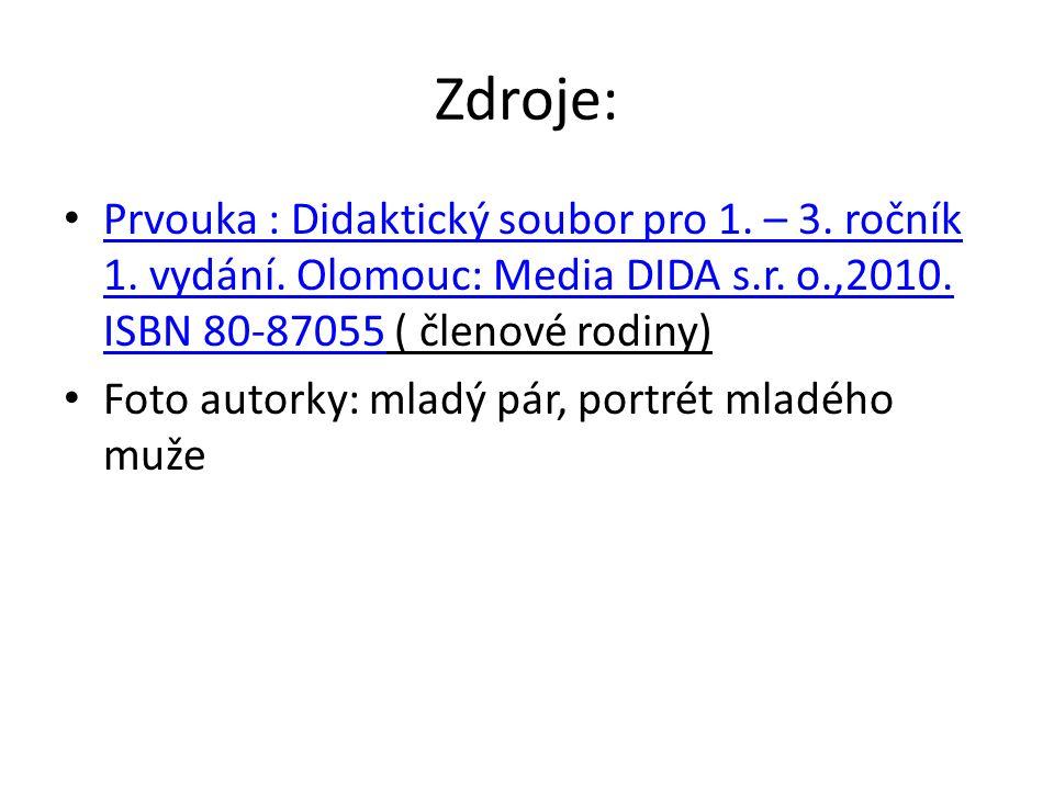 Zdroje: Prvouka : Didaktický soubor pro 1. – 3. ročník 1. vydání. Olomouc: Media DIDA s.r. o.,2010. ISBN 80-87055 ( členové rodiny) Prvouka : Didaktic