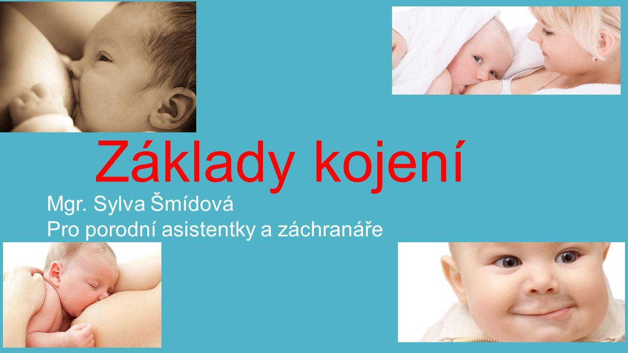 Základy kojení Mgr. Sylva Šmídová Pro porodní asistentky a záchranáře