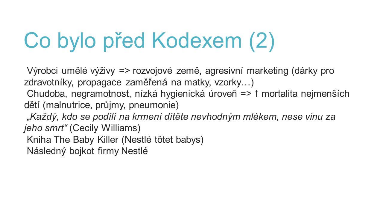 Co bylo před Kodexem (2) Výrobci umělé výživy => rozvojové země, agresivní marketing (dárky pro zdravotníky, propagace zaměřená na matky, vzorky…) Chu