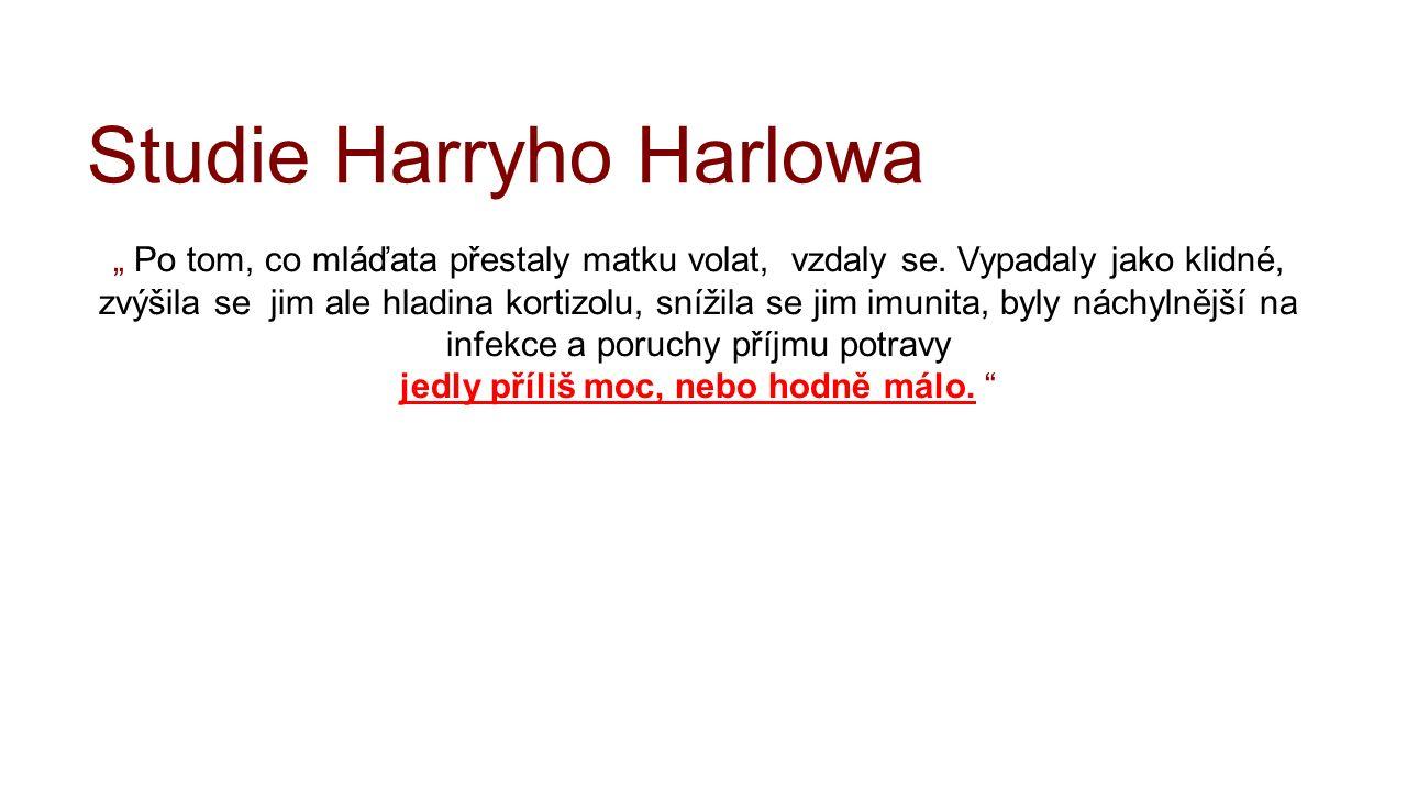 """Studie Harryho Harlowa """" Po tom, co mláďata přestaly matku volat, vzdaly se. Vypadaly jako klidné, zvýšila se jim ale hladina kortizolu, snížila se ji"""