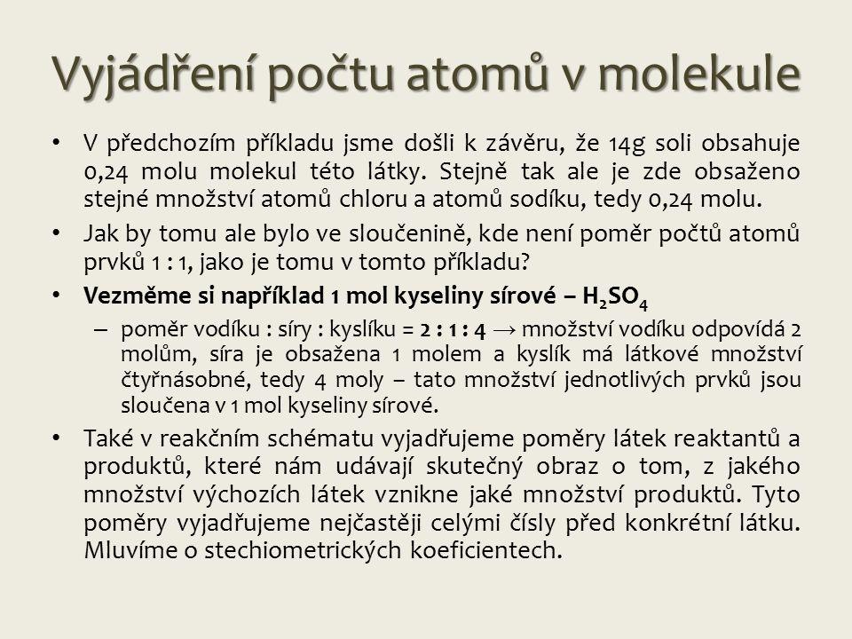 Vyjádření počtu atomů v molekule V předchozím příkladu jsme došli k závěru, že 14g soli obsahuje 0,24 molu molekul této látky.