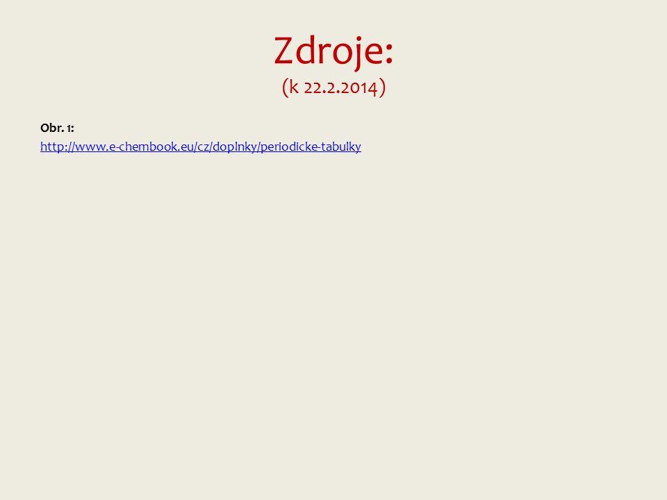 Zdroje: (k 22.2.2014) Obr. 1: http://www.e-chembook.eu/cz/doplnky/periodicke-tabulky