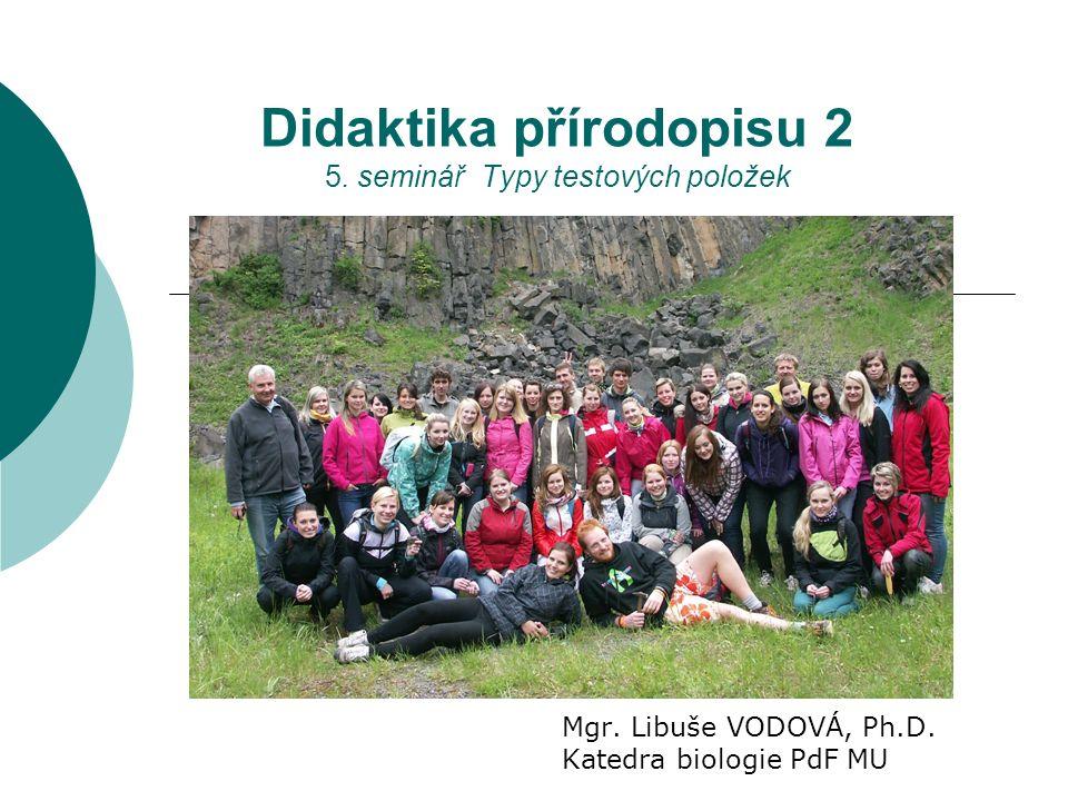 Didaktika přírodopisu 2 5. seminář Typy testových položek Mgr.