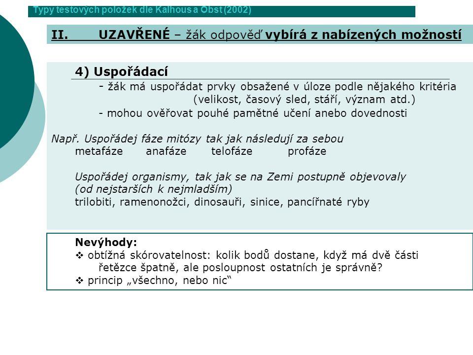 Typy testových položek dle Kalhous a Obst (2002) 4) Uspořádací - žák má uspořádat prvky obsažené v úloze podle nějakého kritéria (velikost, časový sle