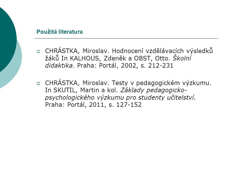 Použitá literatura  CHRÁSTKA, Miroslav. Hodnocení vzdělávacích výsledků žáků In KALHOUS, Zdeněk a OBST, Otto. Školní didaktika. Praha: Portál, 2002,