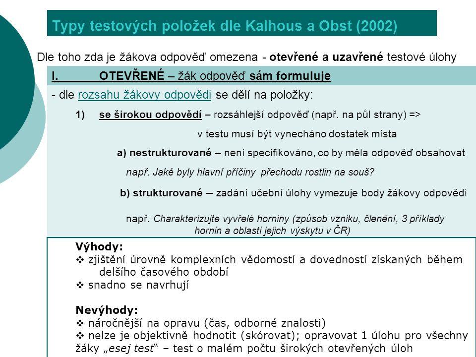 Typy testových položek dle Kalhous a Obst (2002) - dle rozsahu žákovy odpovědi se dělí na položky: 1)se širokou odpovědí – rozsáhlejší odpověď (např.