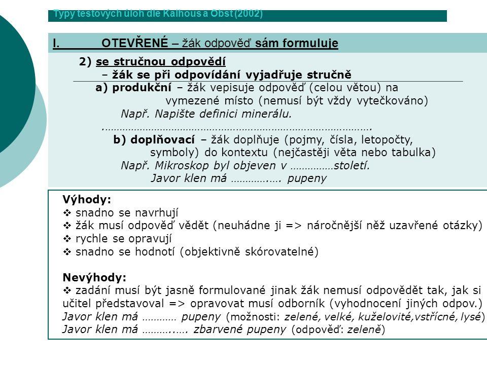 Typy testových úloh dle Kalhous a Obst (2002) 2) se stručnou odpovědí – žák se při odpovídání vyjadřuje stručně a) produkční – žák vepisuje odpověď (c