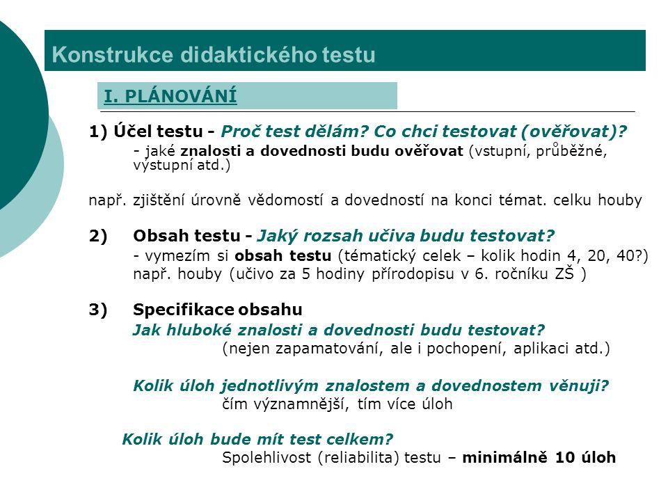 Konstrukce didaktického testu 1) Účel testu - Proč test dělám? Co chci testovat (ověřovat)? - jaké znalosti a dovednosti budu ověřovat (vstupní, průbě