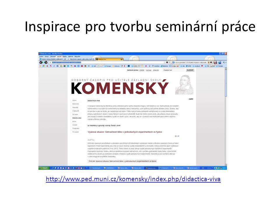 Inspirace pro tvorbu seminární práce http://www.ped.muni.cz/komensky/index.php/didactica-viva