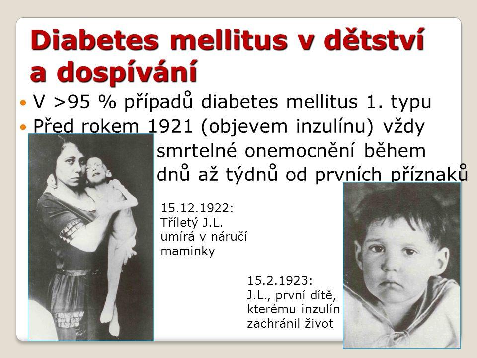 Diabetes mellitus v dětství a dospívání V >95 % případů diabetes mellitus 1. typu Před rokem 1921 (objevem inzulínu) vždy smrtelné onemocnění během dn
