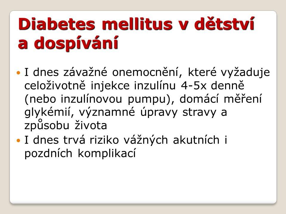 Diabetes mellitus v dětství a dospívání I dnes závažné onemocnění, které vyžaduje celoživotně injekce inzulínu 4-5x denně (nebo inzulínovou pumpu), do