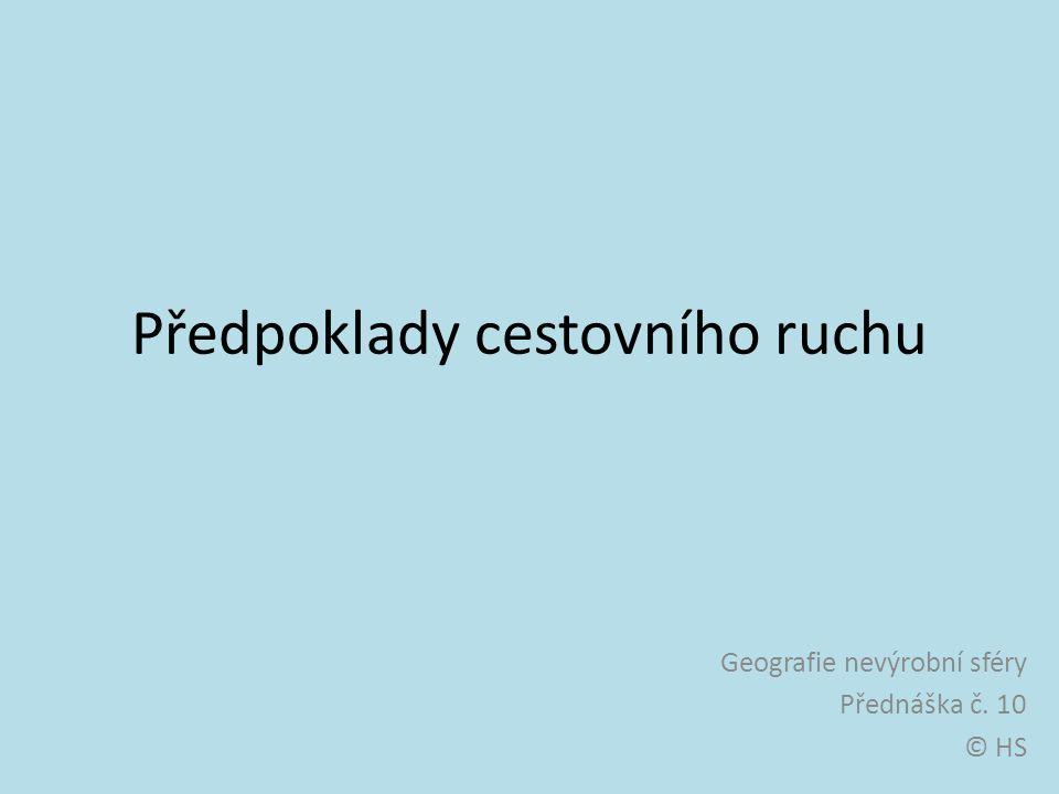 Předpoklady cestovního ruchu Geografie nevýrobní sféry Přednáška č. 10 © HS