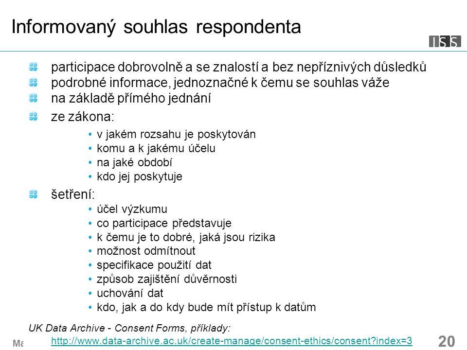 Management dat I. Snímek 20 Informovaný souhlas respondenta participace dobrovolně a se znalostí a bez nepříznivých důsledků podrobné informace, jedno
